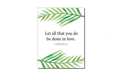 1 Corinthians 16:14 (Printable Wall Art)