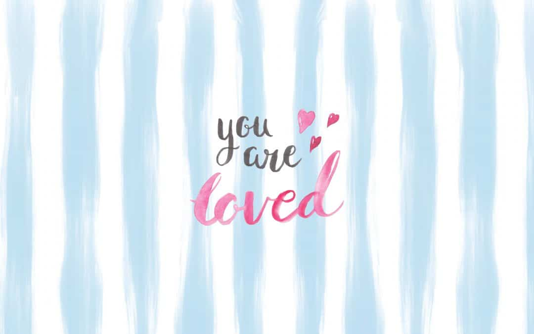 You Are Loved – FREE Wallpaper
