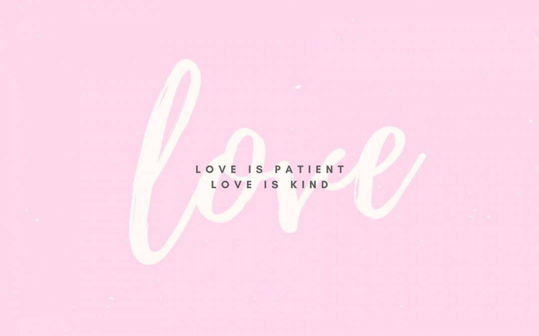 Love is Patient – Desktop Wallpaper